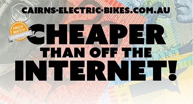 It is cheaper to buy from Cairns Electric Bikes than off the internet!